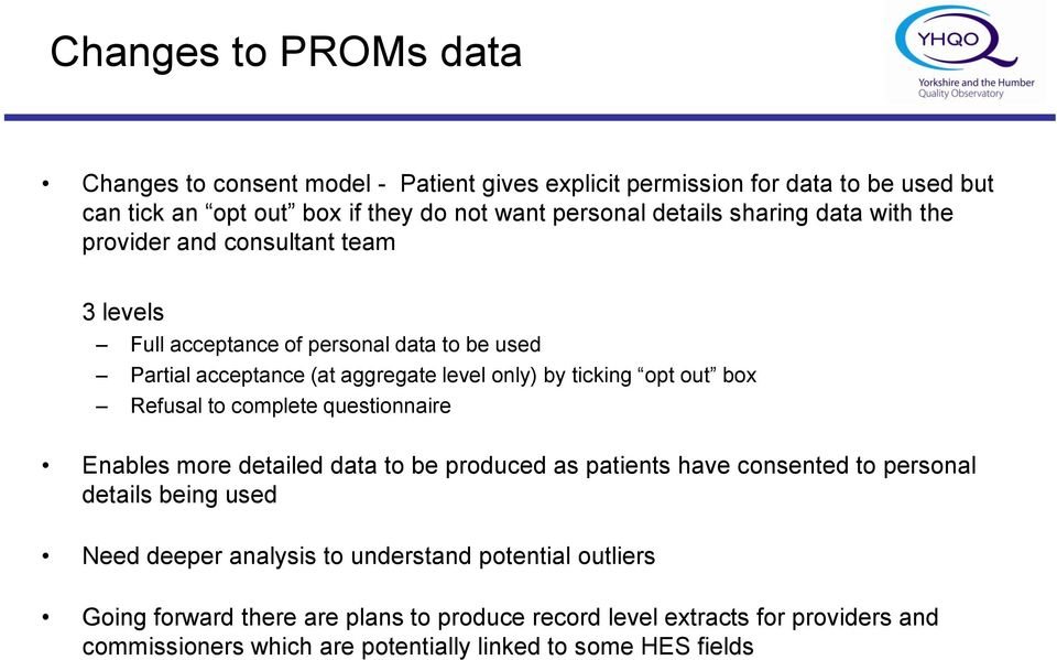 box Refusal to complete questionnaire Enables more detailed data to be produced as patients have consented to personal details being used Need deeper analysis to