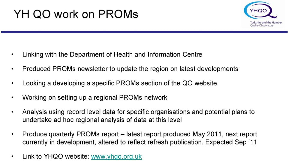 level data for specific organisations and potential plans to undertake ad hoc regional analysis of data at this level Produce quarterly PROMs report