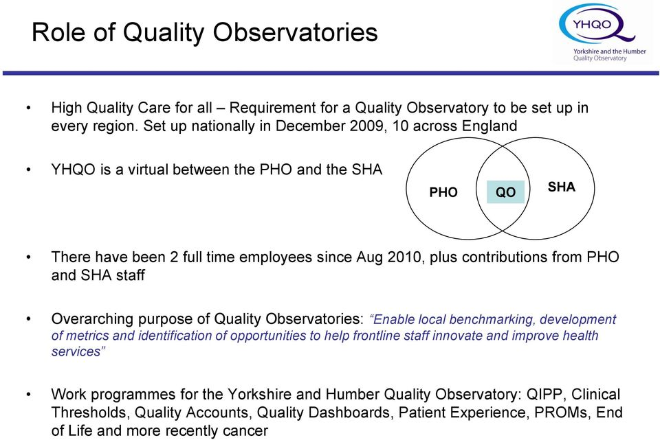 contributions from PHO and SHA staff Overarching purpose of Quality Observatories: Enable local benchmarking, development of metrics and identification of opportunities to help