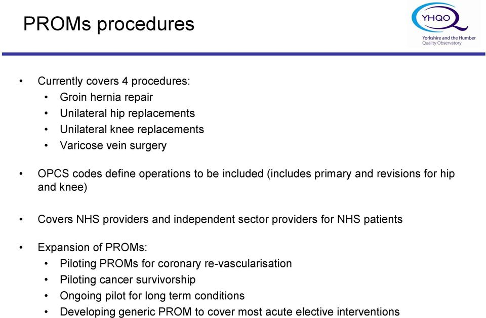 providers and independent sector providers for NHS patients Expansion of PROMs: Piloting PROMs for coronary re-vascularisation