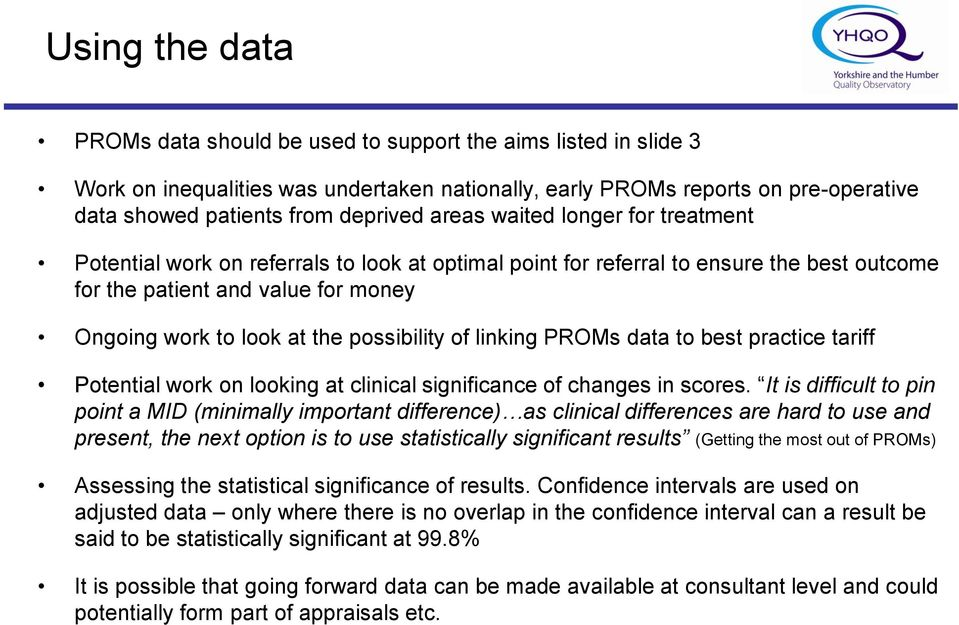 possibility of linking PROMs data to best practice tariff Potential work on looking at clinical significance of changes in scores.