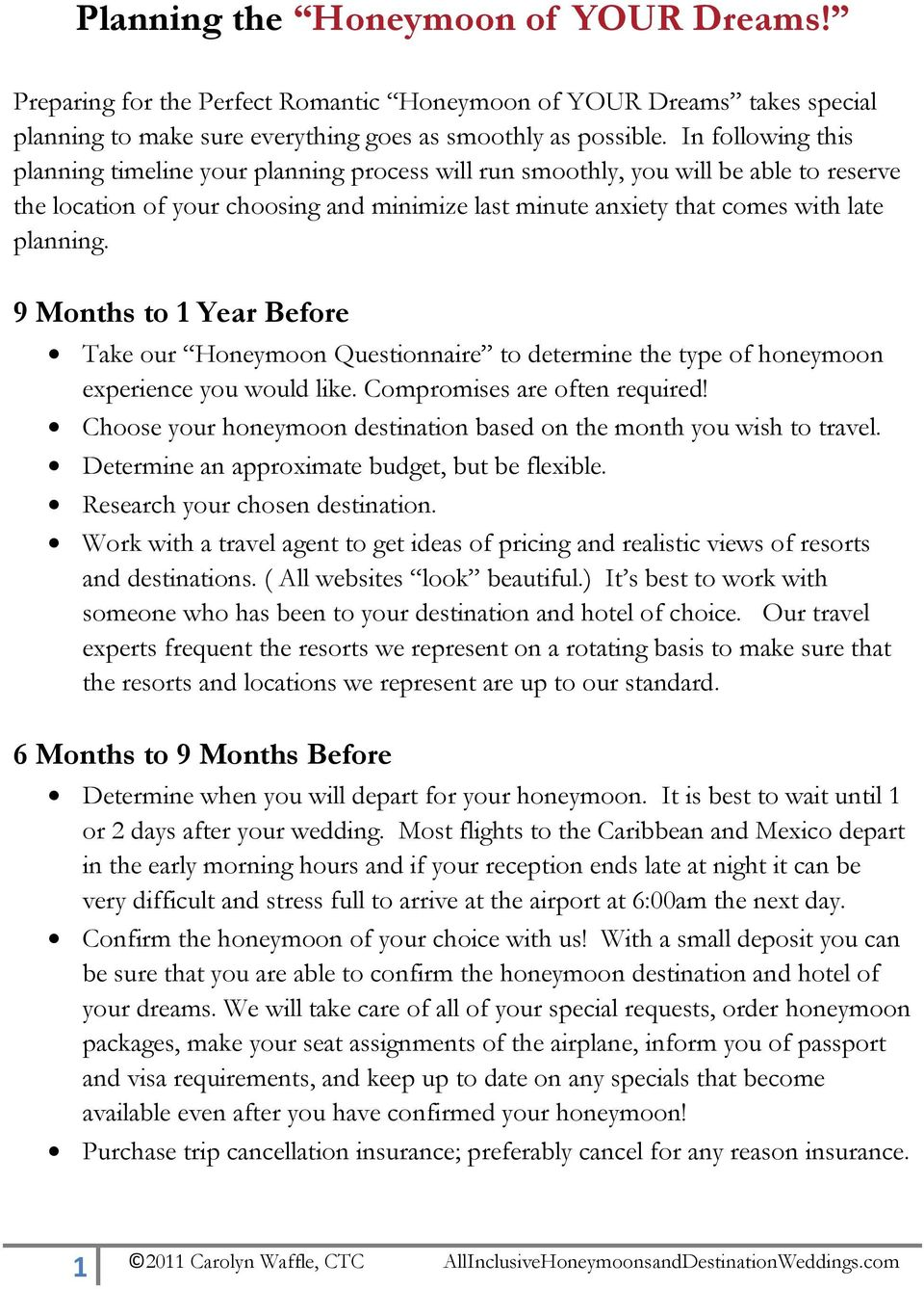9 Months to 1 Year Before Take our Honeymoon Questionnaire to determine the type of honeymoon experience you would like. Compromises are often required!