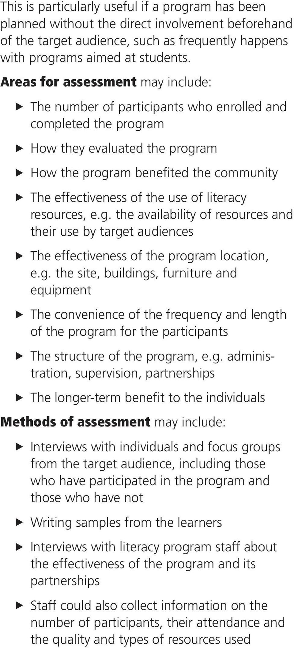 of literacy resources, e.g. the availability of resources and their use by target audiences The effectiveness of the program location, e.g. the site, buildings, furniture and equipment The convenience of the frequency and length of the program for the participants The structure of the program, e.