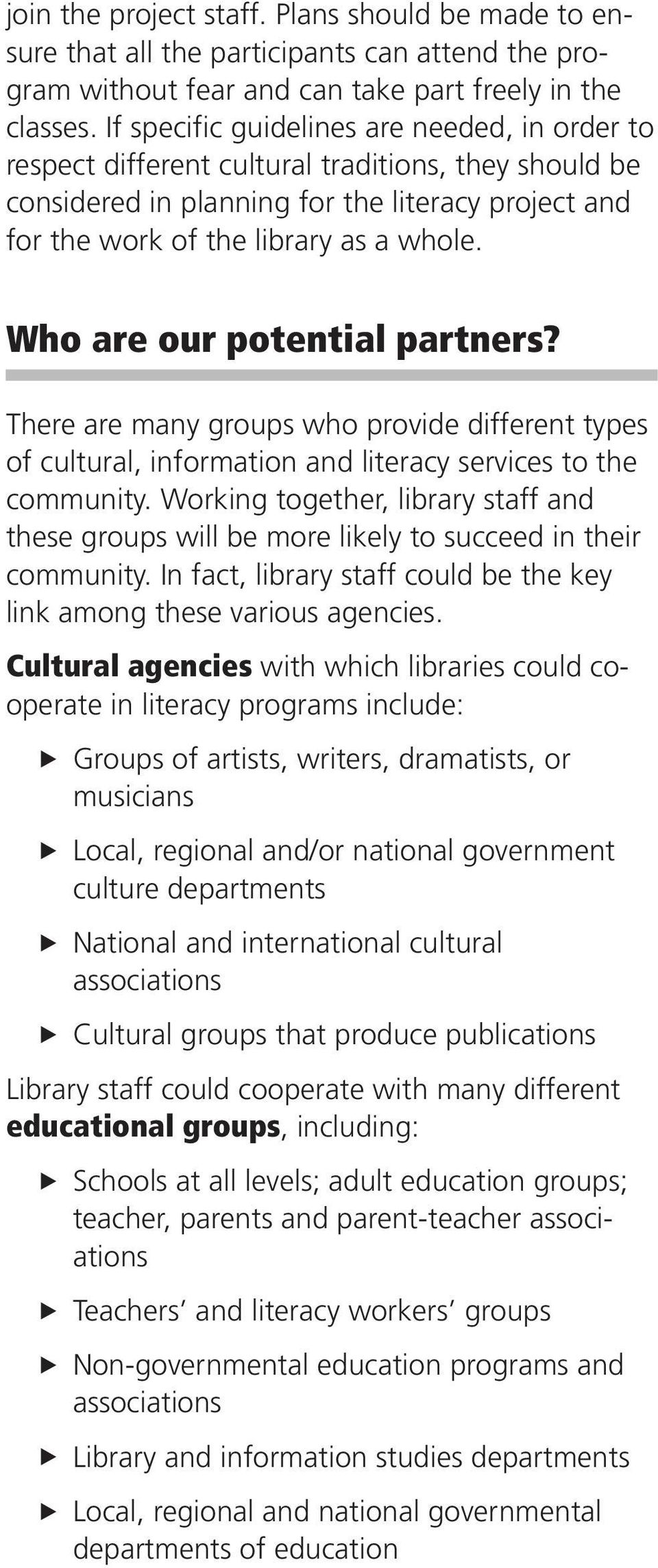 Who are our potential partners? There are many groups who provide different types of cultural, information and literacy services to the community.