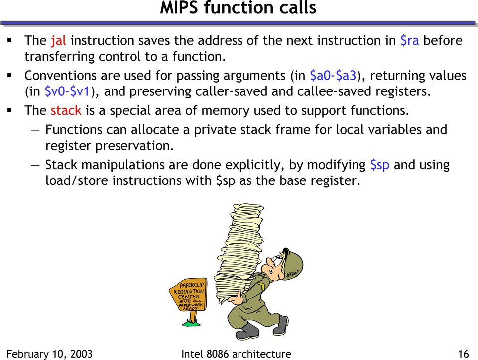 The stack is a special area of memory used to support functions.