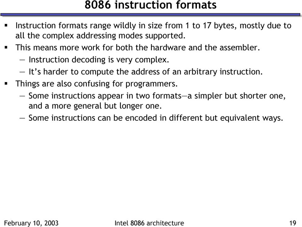 It s harder to compute the address of an arbitrary instruction. Things are also confusing for programmers.