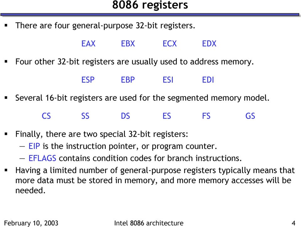 CS SS DS ES FS GS Finally, there are two special 32-bit registers: EIP is the instruction pointer, or program counter.
