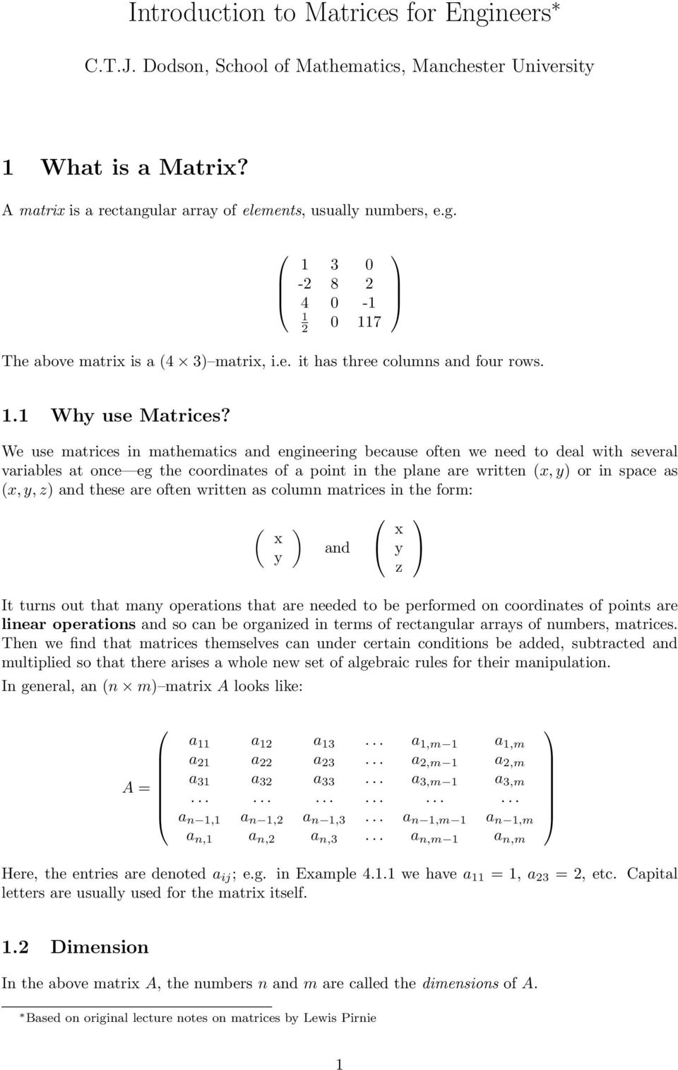 We use matrices in mathematics and engineering because often we need to deal with several variables at once eg the coordinates of a point in the plane are written x, or in space as x,, z and these