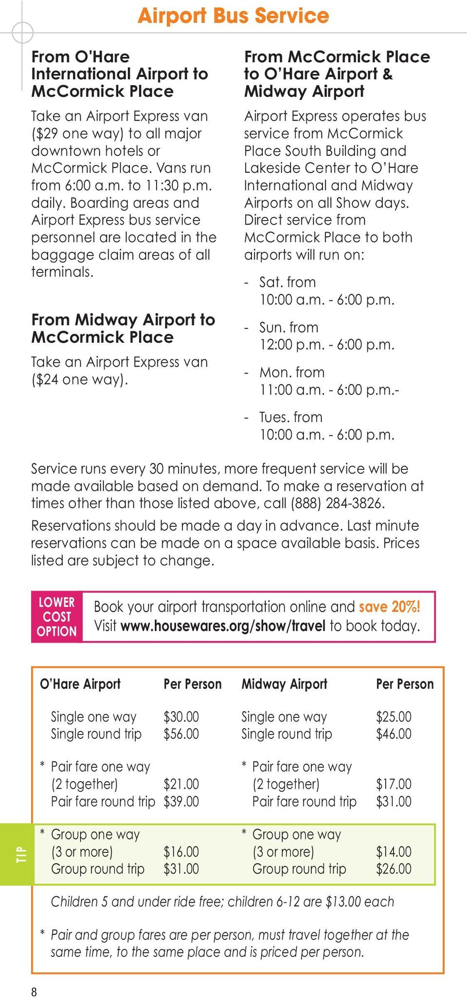 From Midway Airport to McCormick Place Take an Airport Express van ($24 one way).