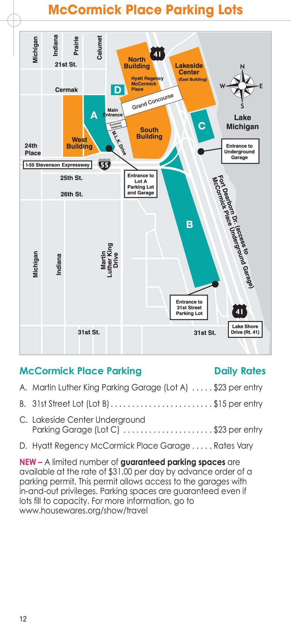 Hyatt Regency McCormick Place Garage..... Rates Vary NEW A limited number of guaranteed parking spaces are available at the rate of $31.