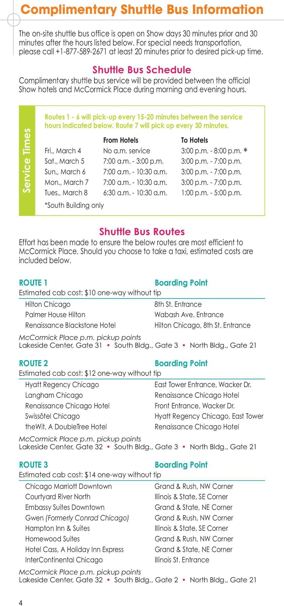 Shuttle Bus Schedule Complimentary shuttle bus service will be provided between the official Show hotels and McCormick Place during morning and evening hours.