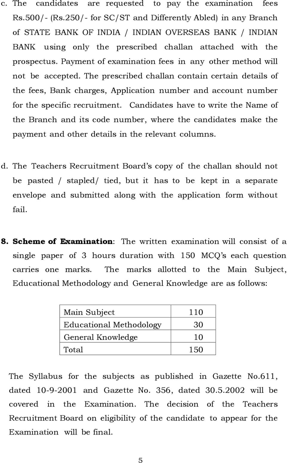 Payment of examination fees in any other method will not be accepted.