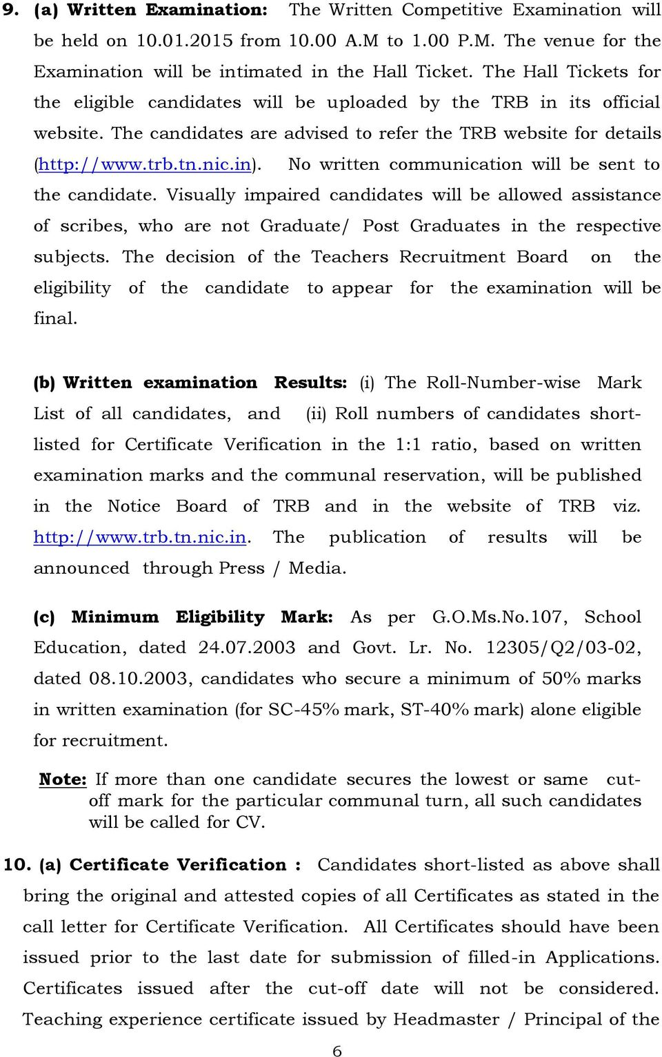No written communication will be sent to the candidate. Visually impaired candidates will be allowed assistance of scribes, who are not Graduate/ Post Graduates in the respective subjects.