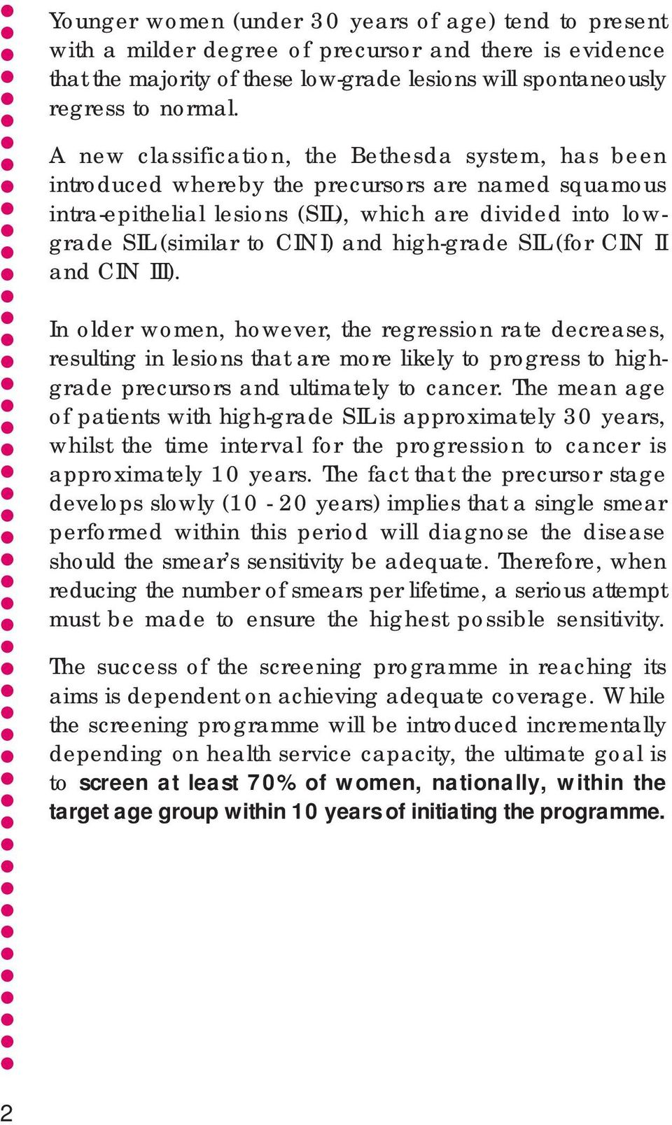 high-grade SIL (for CIN II and CIN III). In older women, however, the regression rate decreases, resulting in lesions that are more likely to progress to highgrade precursors and ultimately to cancer.
