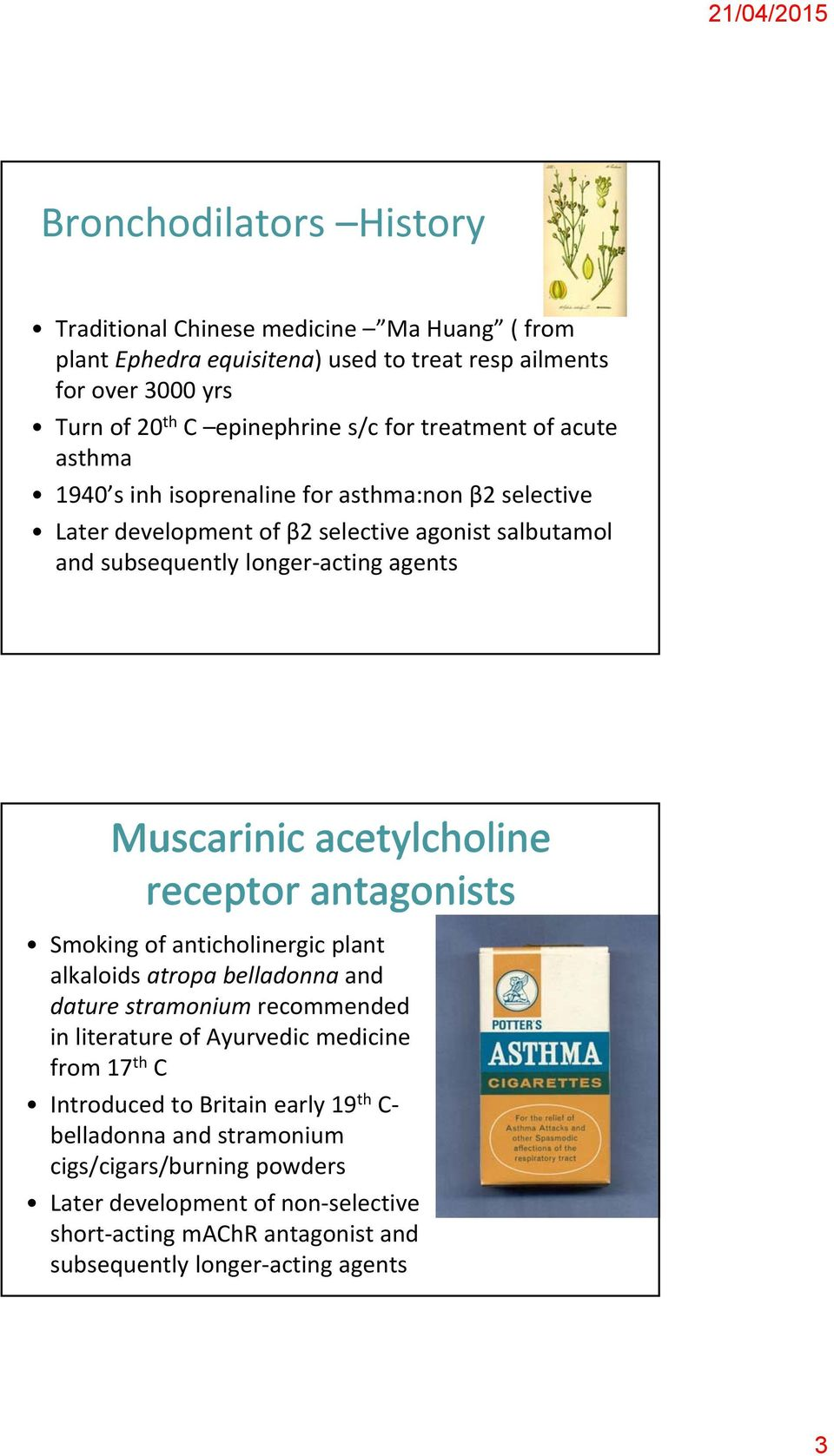 acetylcholine receptor antagonists Smoking of anticholinergic plant alkaloids atropa belladonna and dature stramonium recommended in literature of Ayurvedic medicine from 17 th C