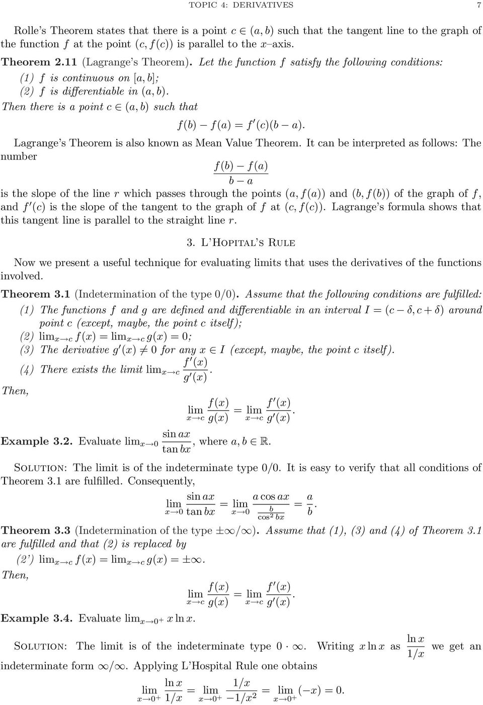 Then there is a point c (a, b) such that f(b) f(a) = f (c)(b a). Lagrange s Theorem is also known as Mean Value Theorem.