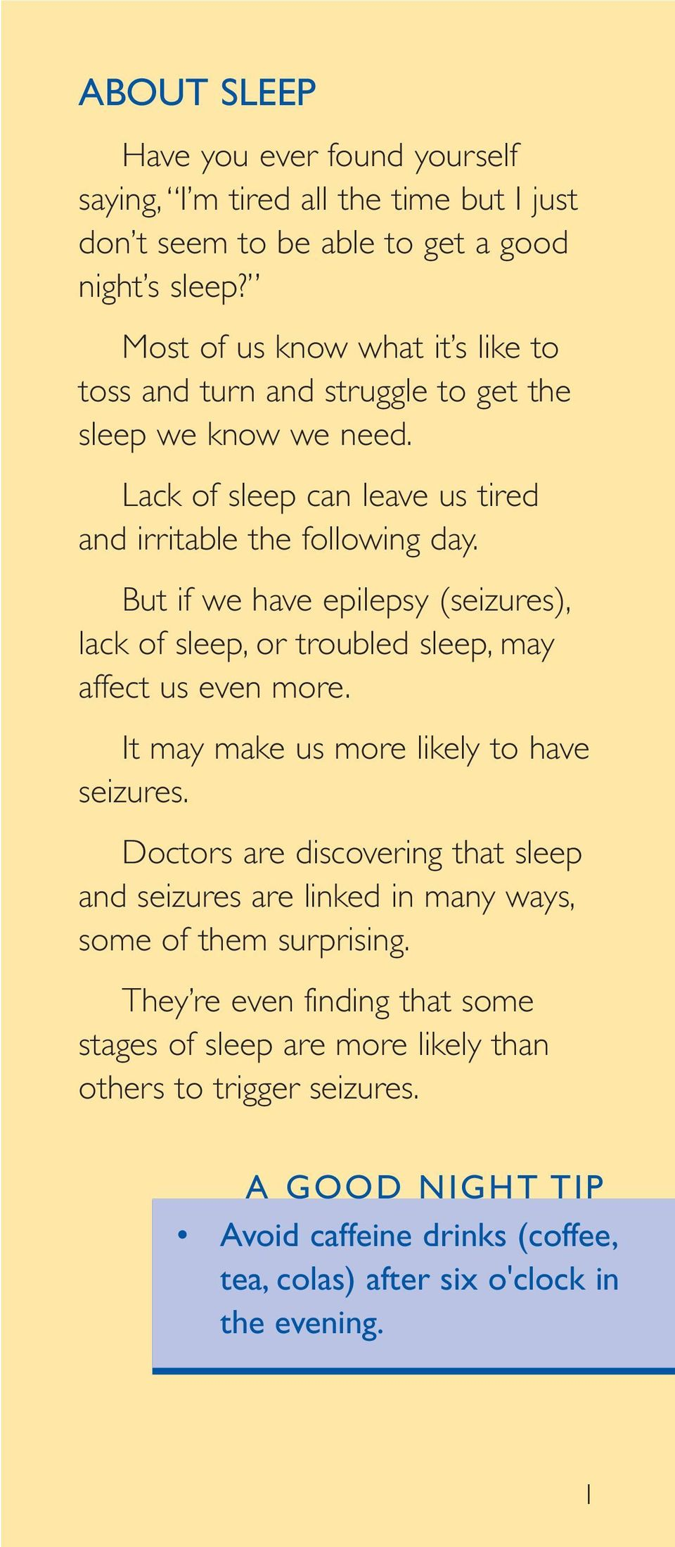 But if we have epilepsy (seizures), lack of sleep, or troubled sleep, may affect us even more. It may make us more likely to have seizures.