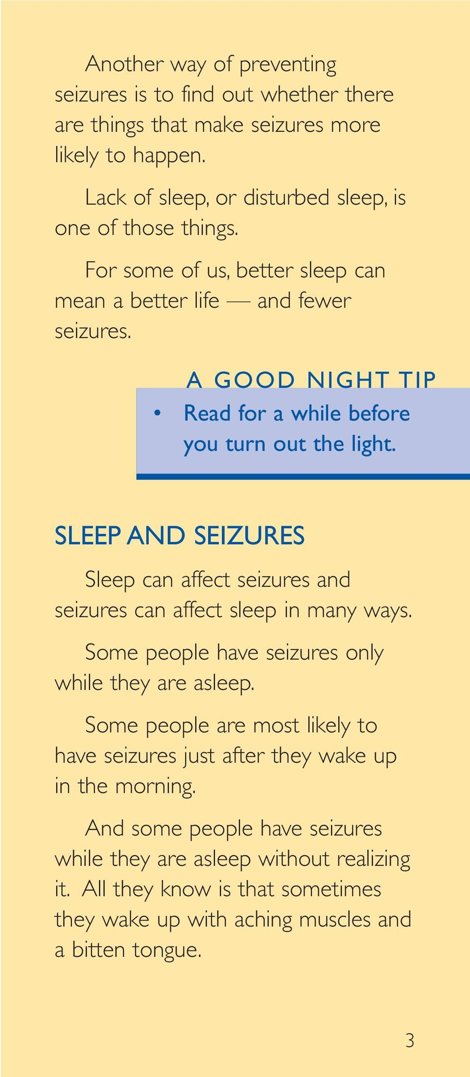 SLEEP AND SEIZURES Sleep can affect seizures and seizures can affect sleep in many ways. Some people have seizures only while they are asleep.