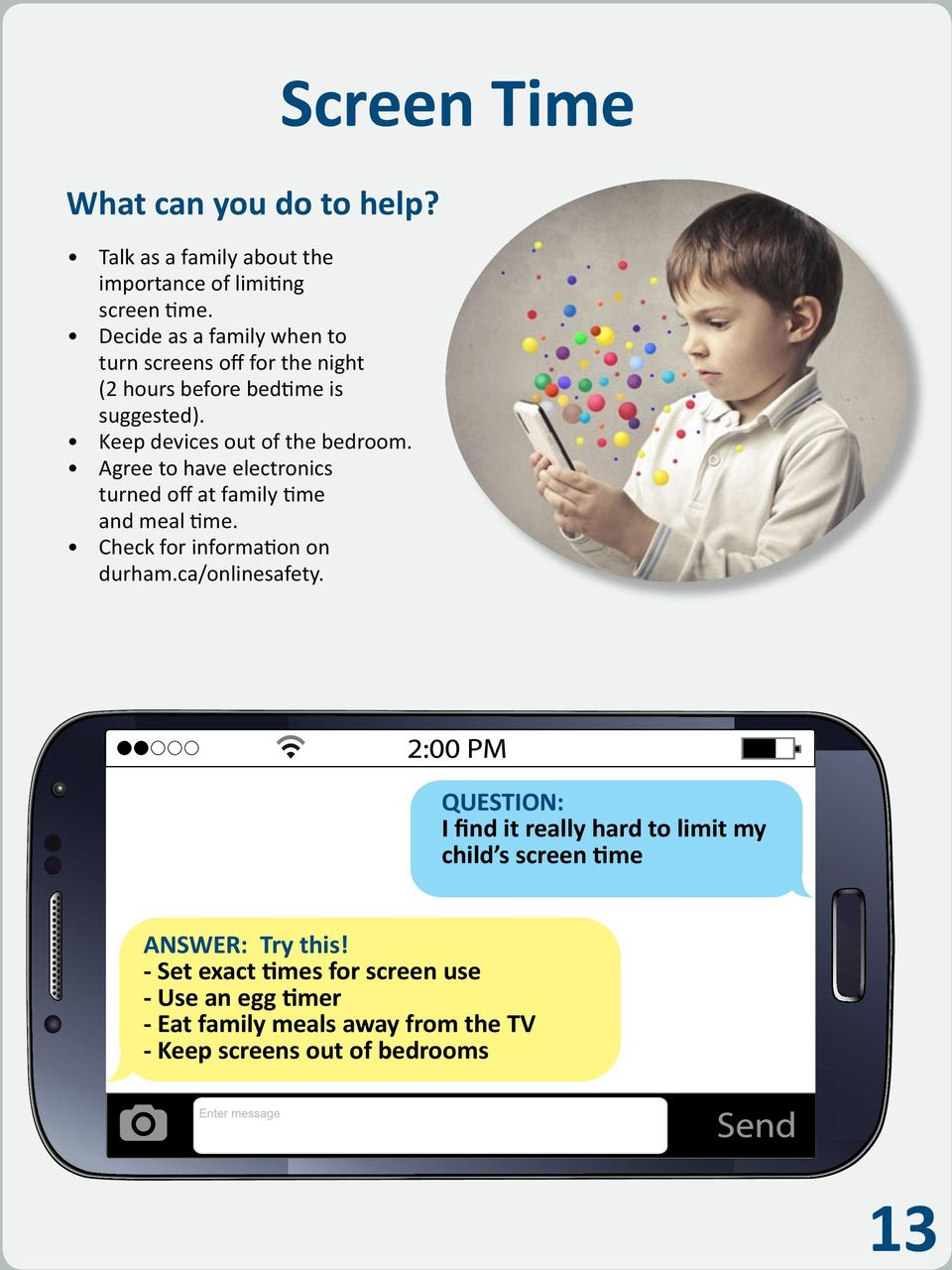 Agree to have electronics turned off at family time and meal time. Check for information on durham.ca/onlinesafety.