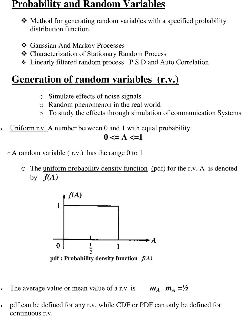 v. A number between 0 and 1 with equal probability 0 <= A <=1 o A random variable ( r.v.) has the range 0 to 1 o The uniform probability density function (pdf) for the r.v. A is denoted by f(a) pdf : Probability density function f(a) The average value or mean value of a r.