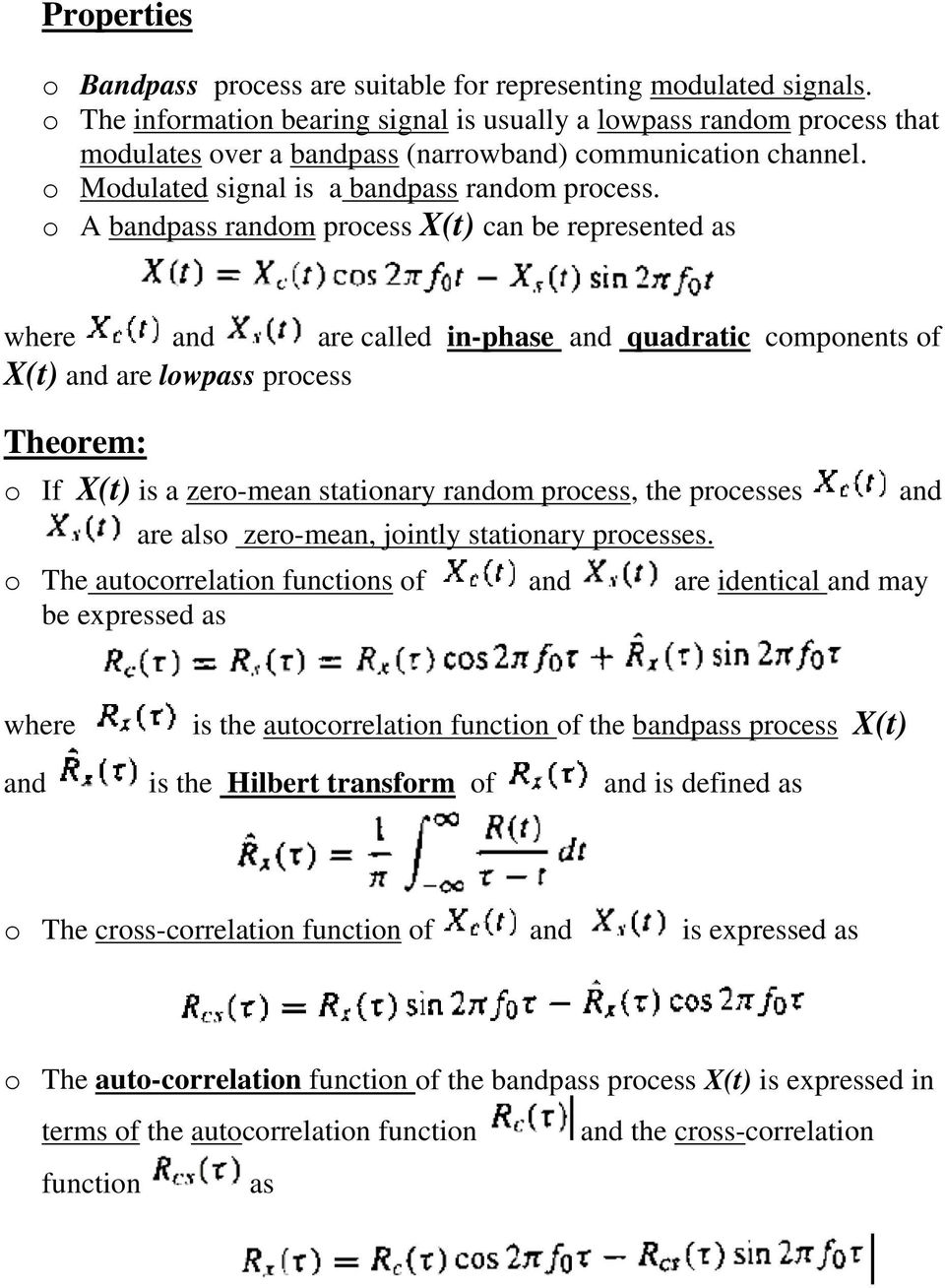 o A bandpass random process X(t) can be represented as where and are called in-phase and quadratic components of X(t) and are lowpass process Theorem: o If X(t) is a zero-mean stationary random