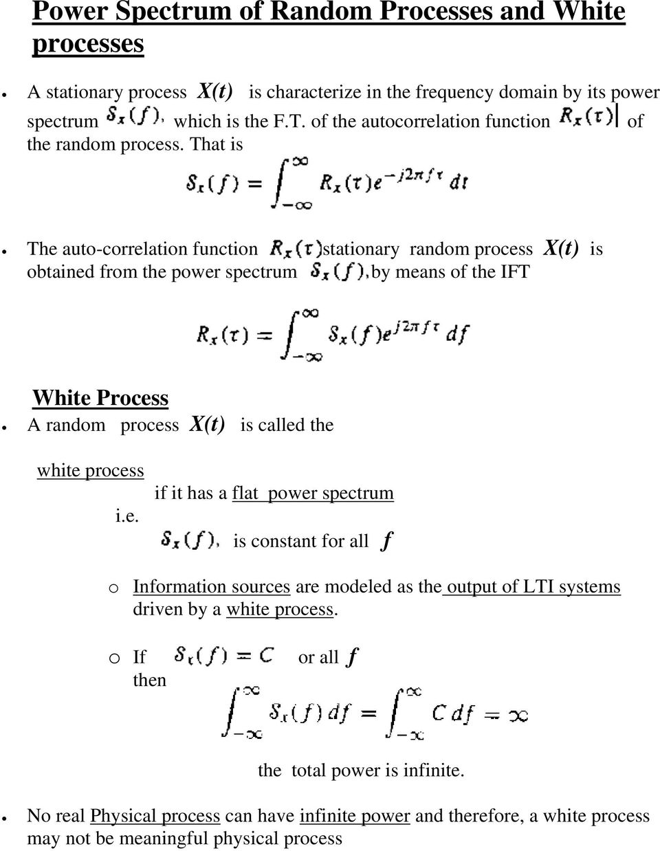 That is The auto-correlation function of a stationary random process X(t) is obtained from the power spectrum by means of the IFT White Process A random process X(t) is called the