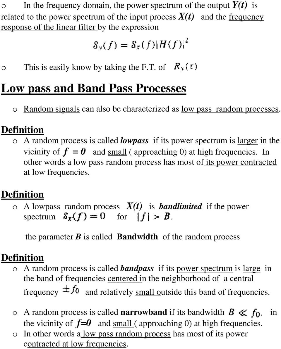 Definition o A random process is called lowpass if its power spectrum is larger in the vicinity of f = 0 and small ( approaching 0) at high frequencies.