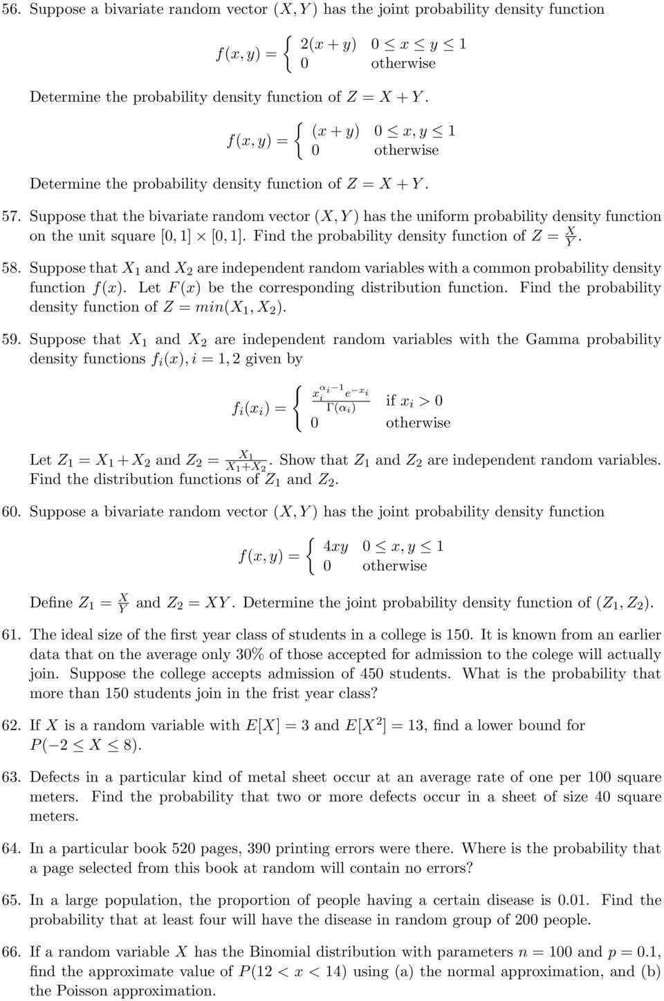 Suppose that the bivariate random vector (X, Y ) has the uniform probability density function on the unit square [0, ] [0, ]. Find the probability density function of Z = X Y. 58.