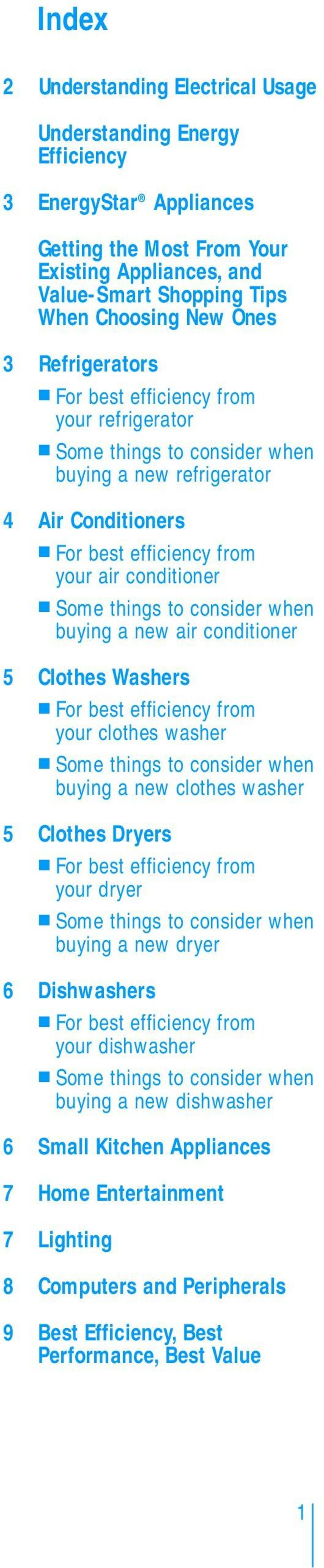 consider when buying a new air conditioner 5 Clothes Washers For best efficiency from your clothes washer Some things to consider when buying a new clothes washer 5 Clothes Dryers For best efficiency