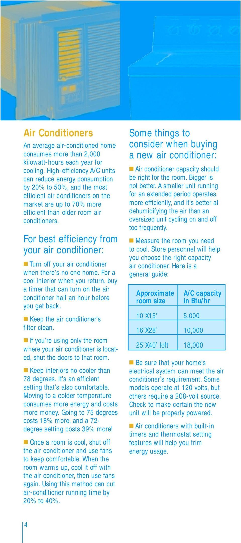 For best efficiency from your air conditioner: Turn off your air conditioner when there s no one home.