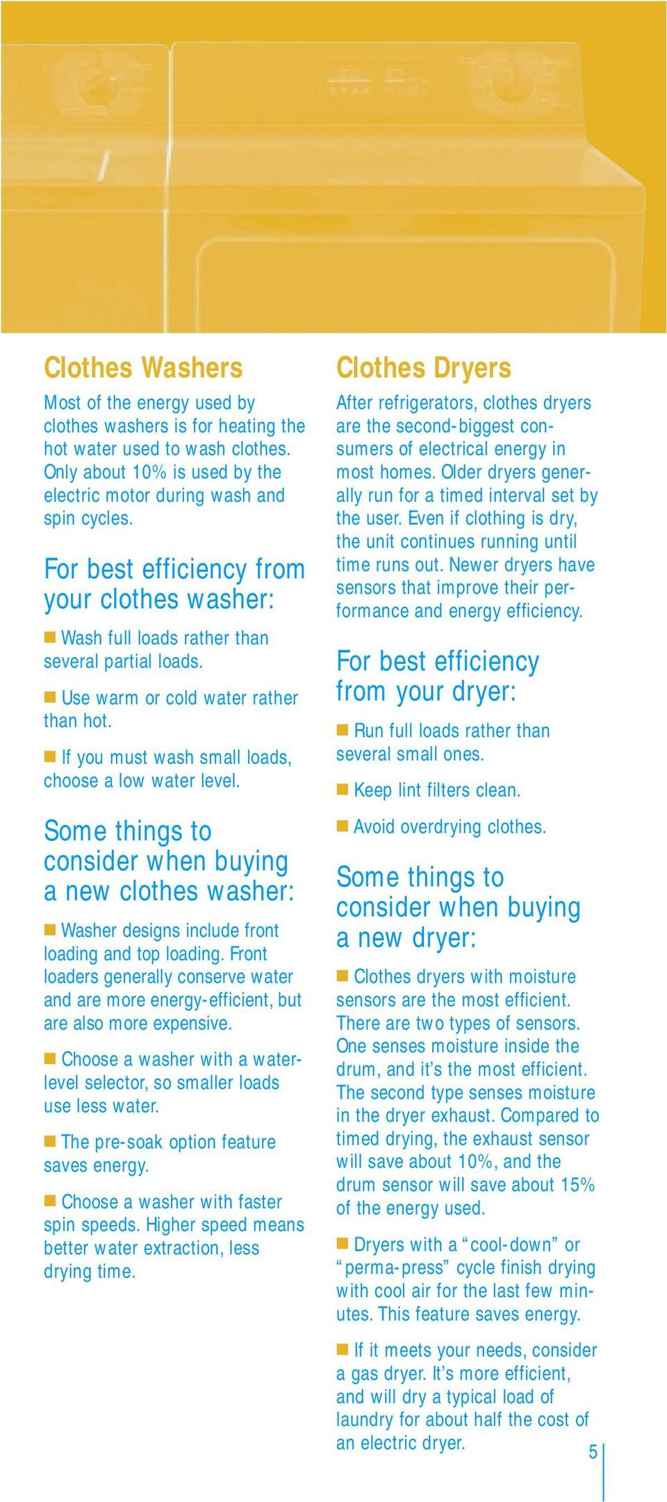 Some things to consider when buying a new clothes washer: Washer designs include front loading and top loading.
