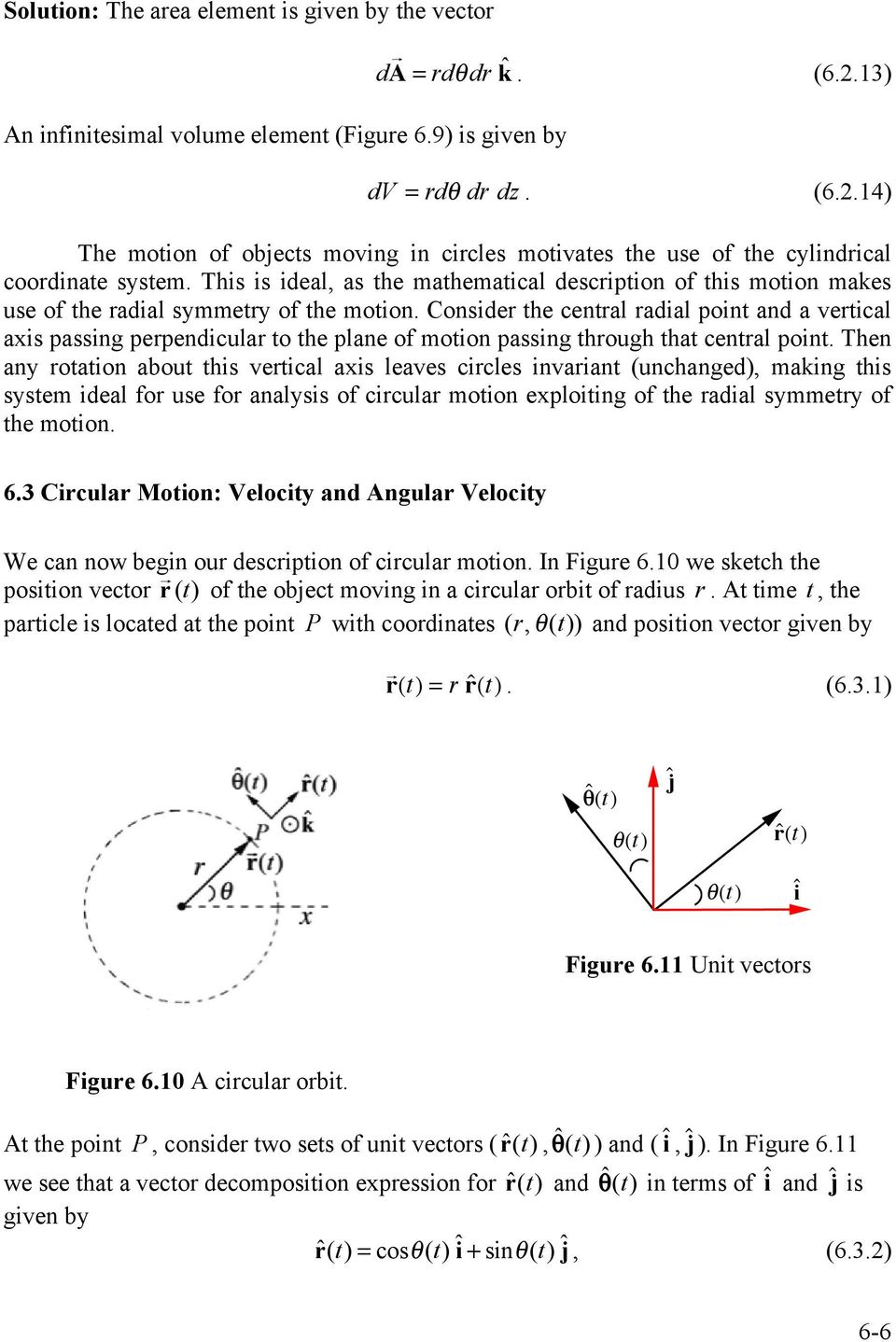 This is ideal, as the mathematical description of this motion makes use of the radial symmetry of the motion.