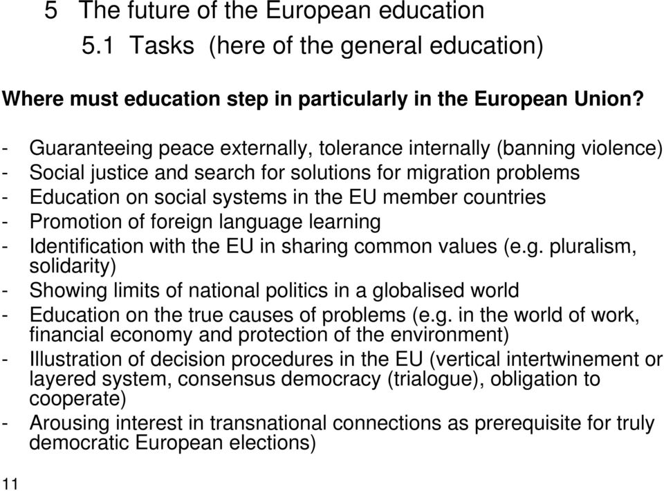 Promotion of foreign language learning - Identification with the EU in sharing common values (e.g. pluralism, solidarity) - Showing limits of national politics in a globalised world - Education on the true causes of problems (e.