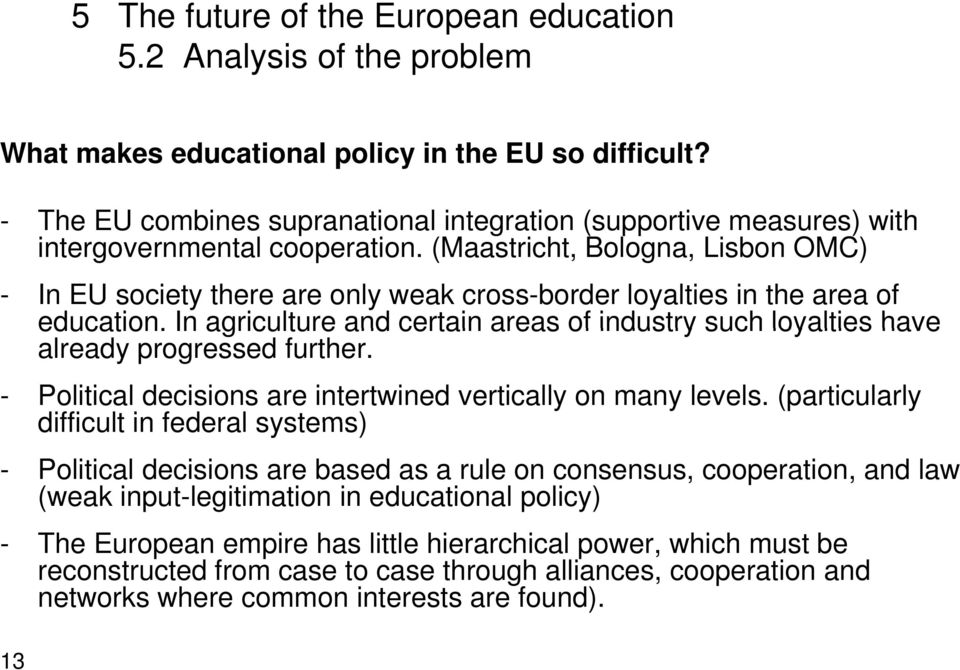 (Maastricht, Bologna, Lisbon OMC) - In EU society there are only weak cross-border loyalties in the area of education.
