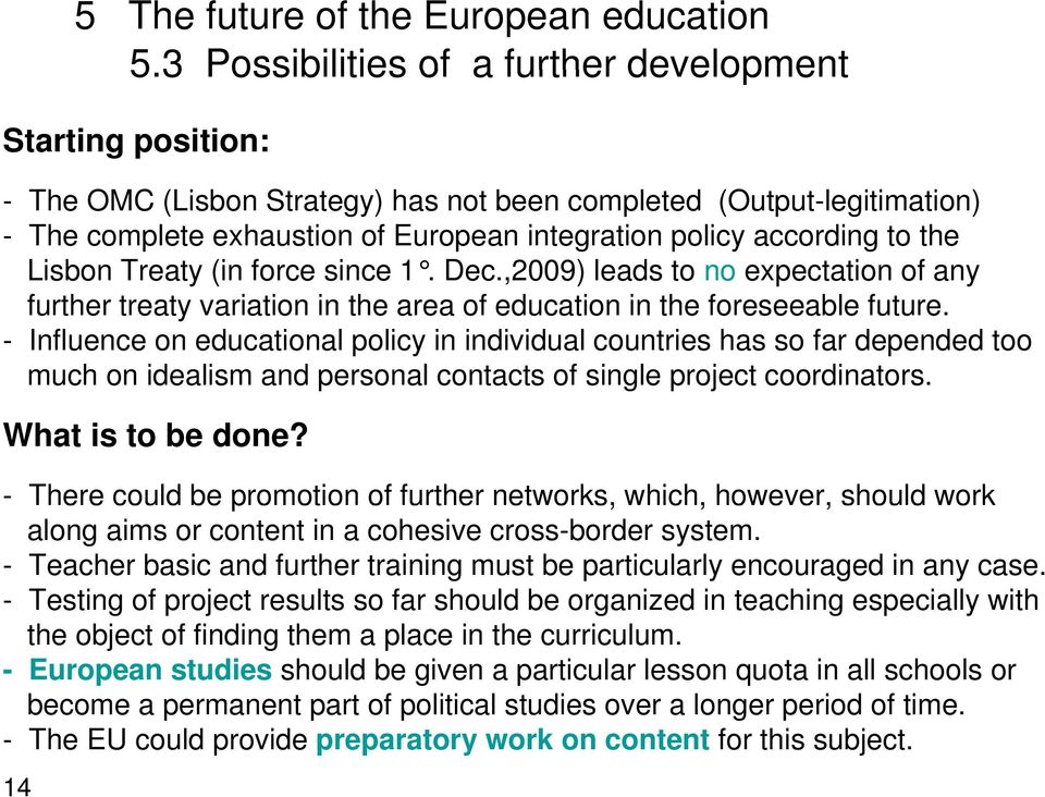 to the Lisbon Treaty (in force since 1. Dec.,2009) leads to no expectation of any further treaty variation in the area of education in the foreseeable future.