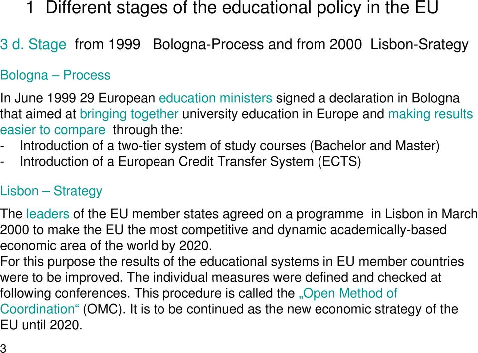 education in Europe and making results easier to compare through the: - Introduction of a two-tier system of study courses (Bachelor and Master) - Introduction of a European Credit Transfer System