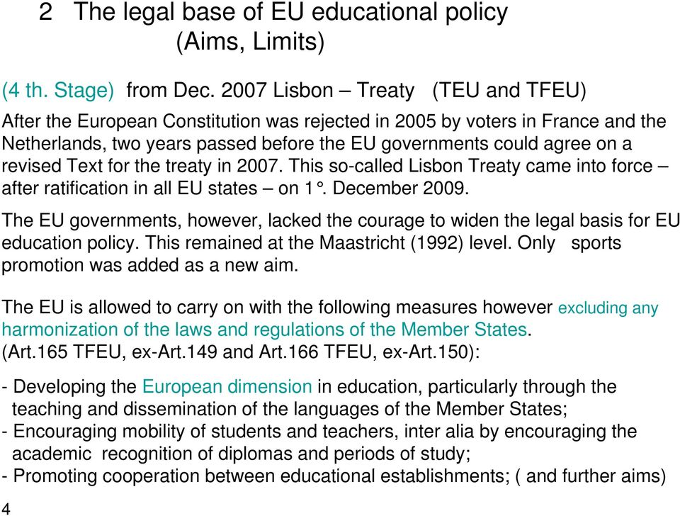 Text for the treaty in 2007. This so-called Lisbon Treaty came into force after ratification in all EU states on 1. December 2009.
