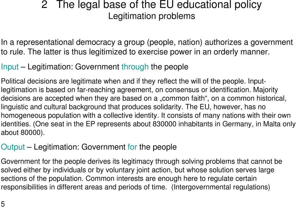 Input Legitimation: Government through the people Political decisions are legitimate when and if they reflect the will of the people.