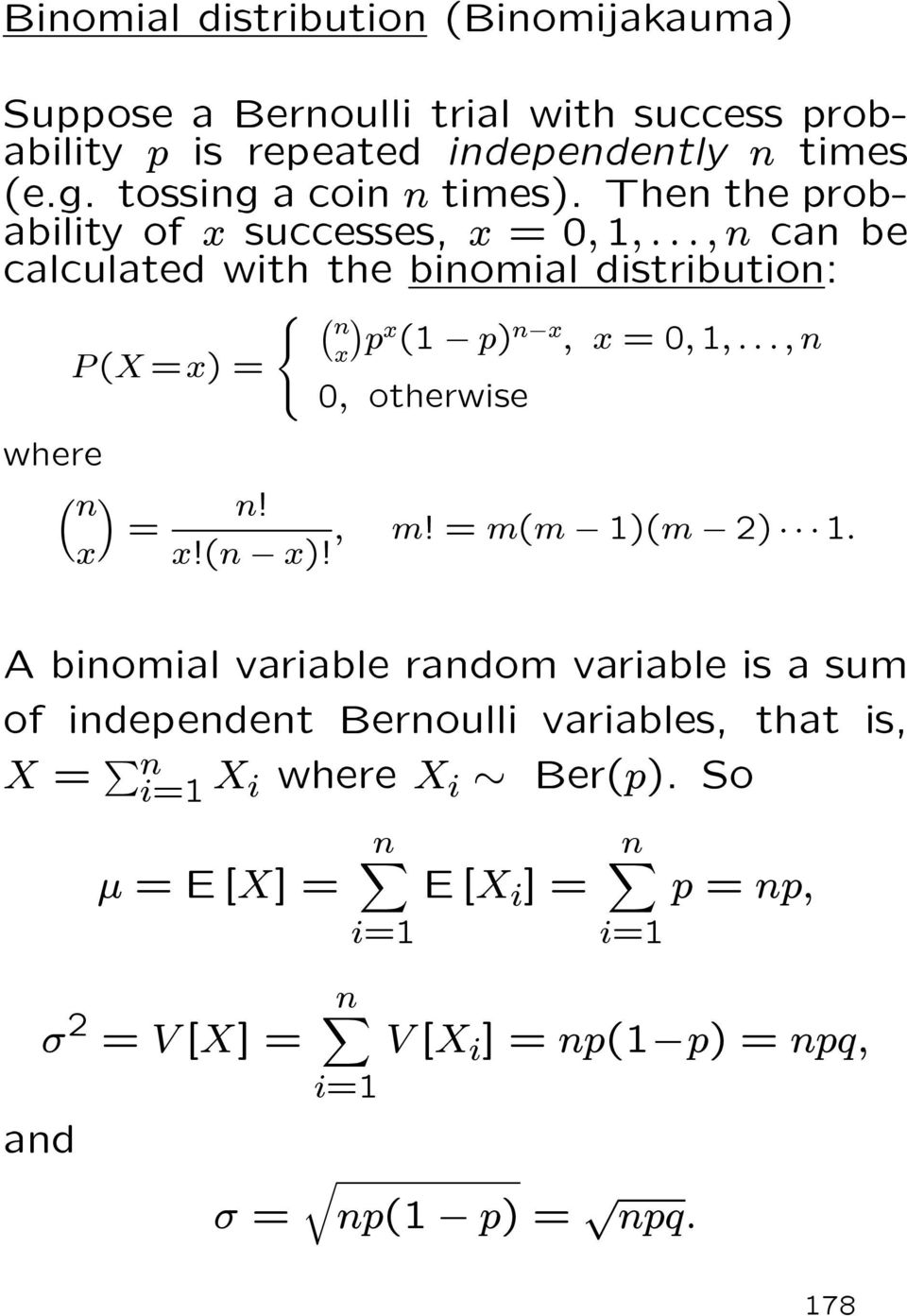 ..,n can be calculated with the binomial distribution: where n x P (X =x) = = n x p x (1 p) n x, x =0, 1,...,n 0, otherwise n!, m!=m(m 1)(m 2) 1. x!(n x)!
