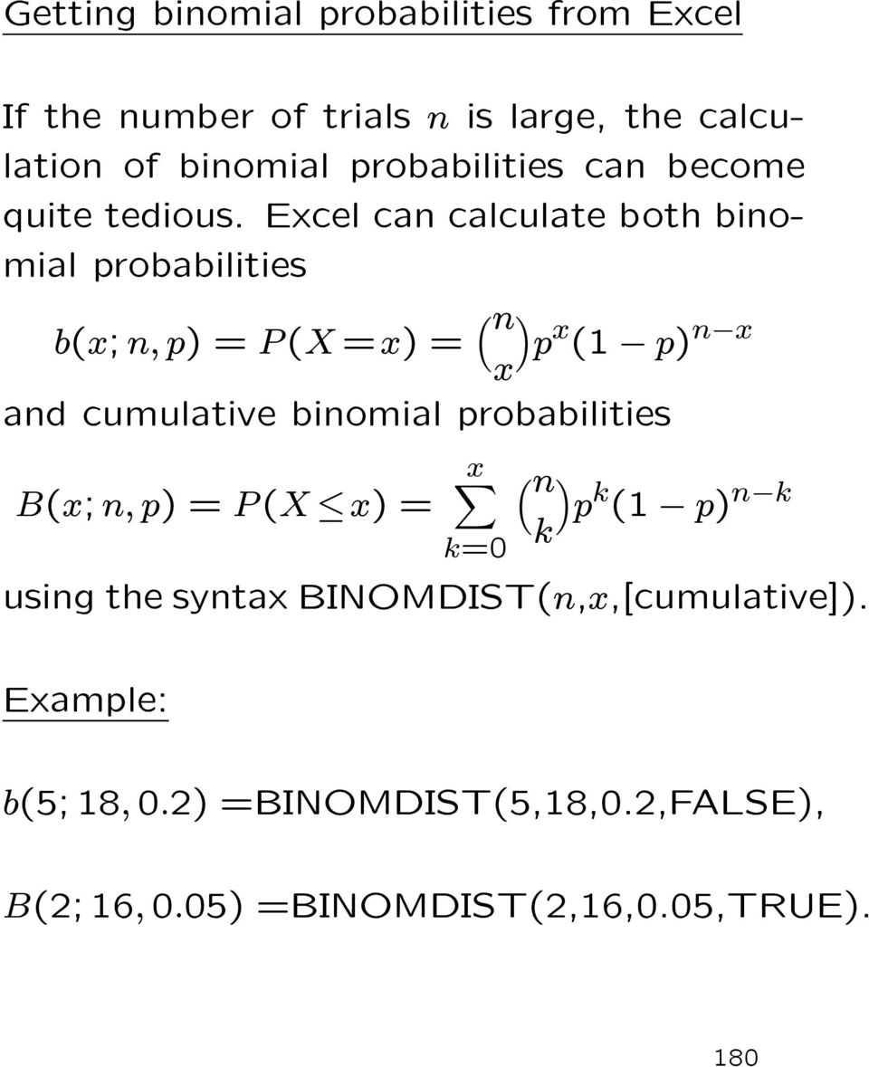 Excel can calculate both binomial probabilities b(x; n, p) =P (X =x) = n p x (1 p) n x x and cumulative binomial
