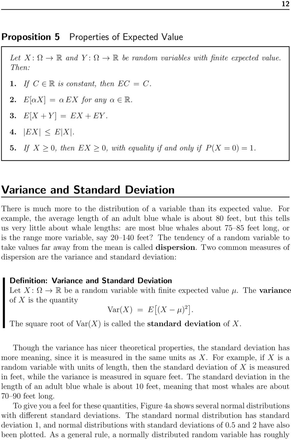 Variance and Standard Deviation There is much more to the distribution of a variable than its expected value.