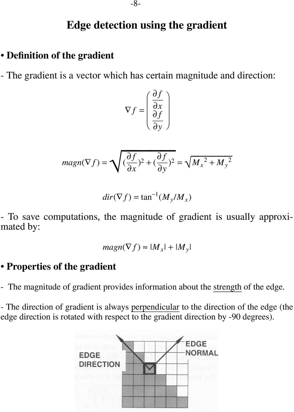 approximated by: Properties of the gradient magn( f ) M x + M y -The magnitude of gradient provides information about the strength of the edge.