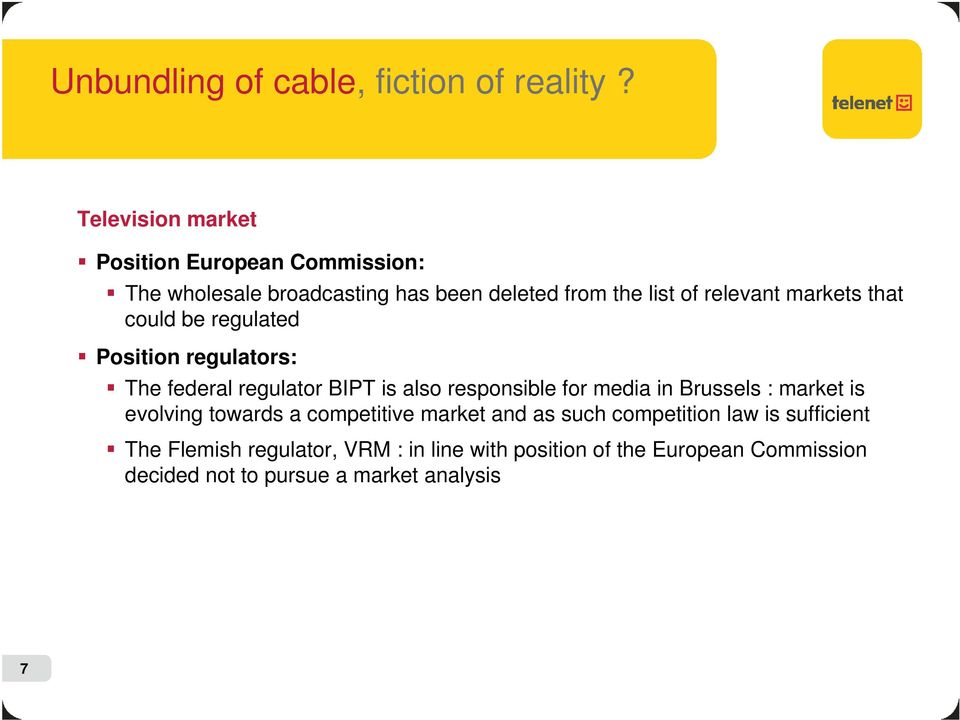 markets that could be regulated Position regulators: The federal regulator BIPT is also responsible for media in Brussels