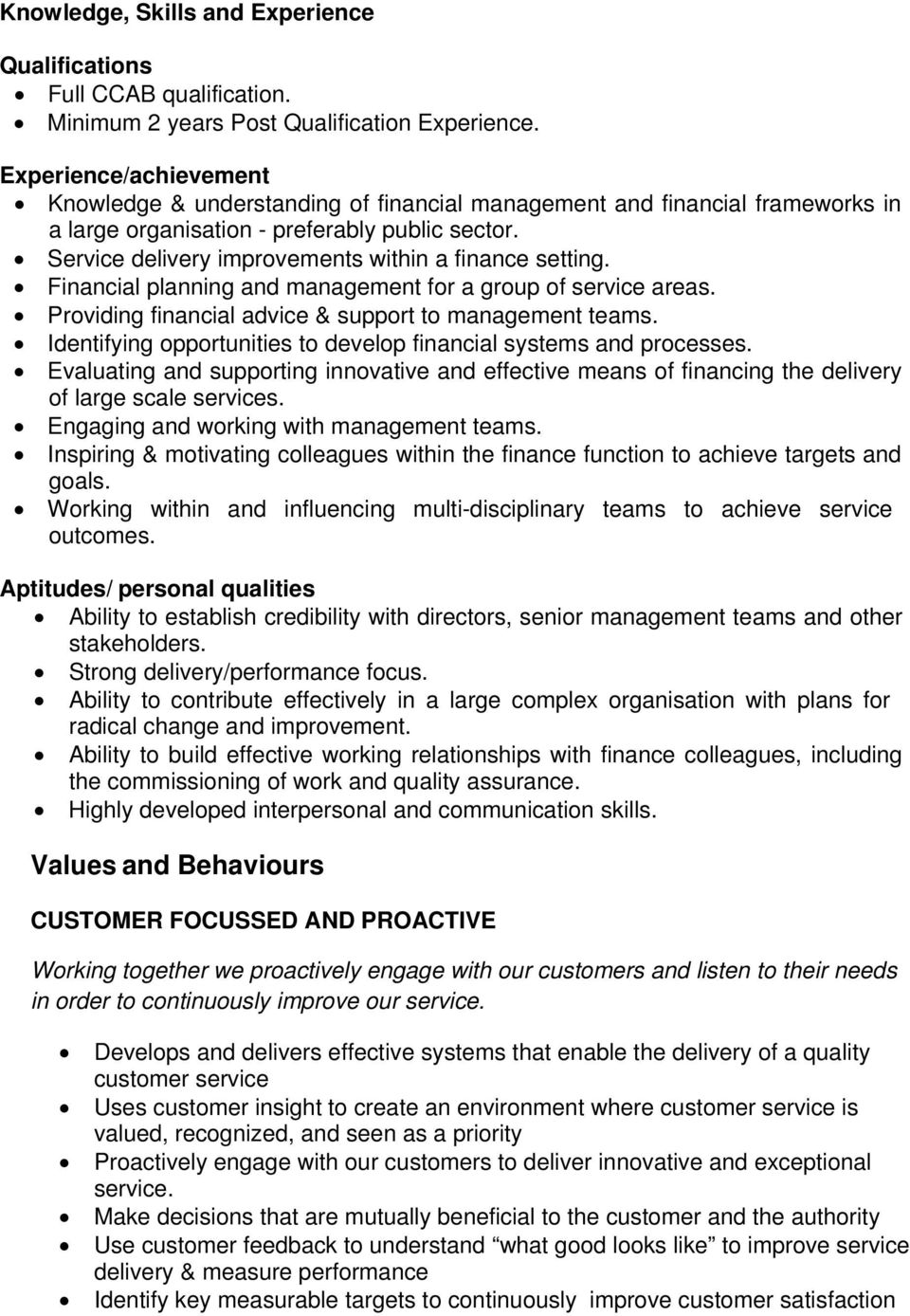 Service delivery improvements within a finance setting. Financial planning and management for a group of service areas. Providing financial advice & support to management teams.