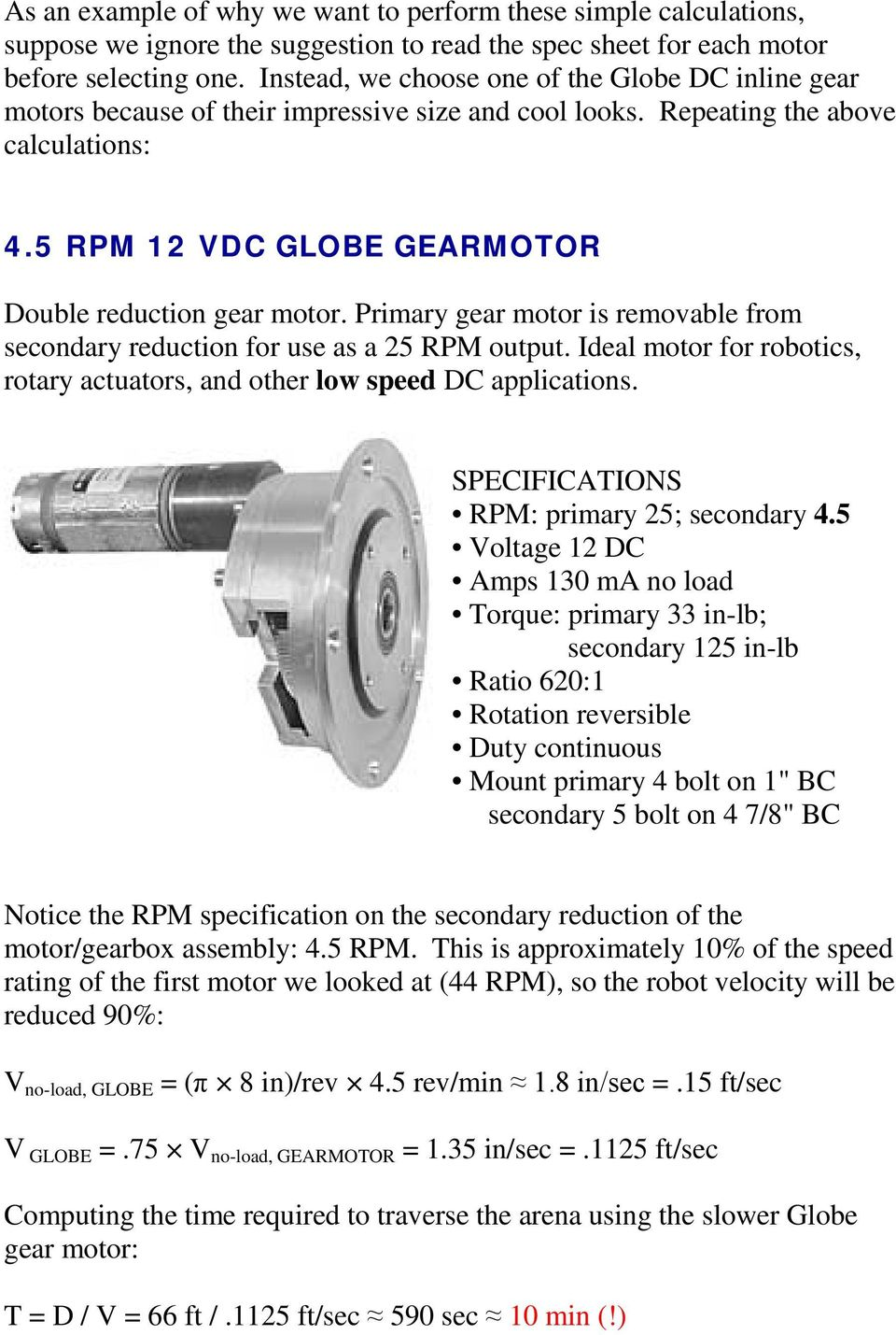 Primary gear motor is removable from secondary reduction for use as a 25 RPM output. Ideal motor for robotics, rotary actuators, and other low speed DC applications.
