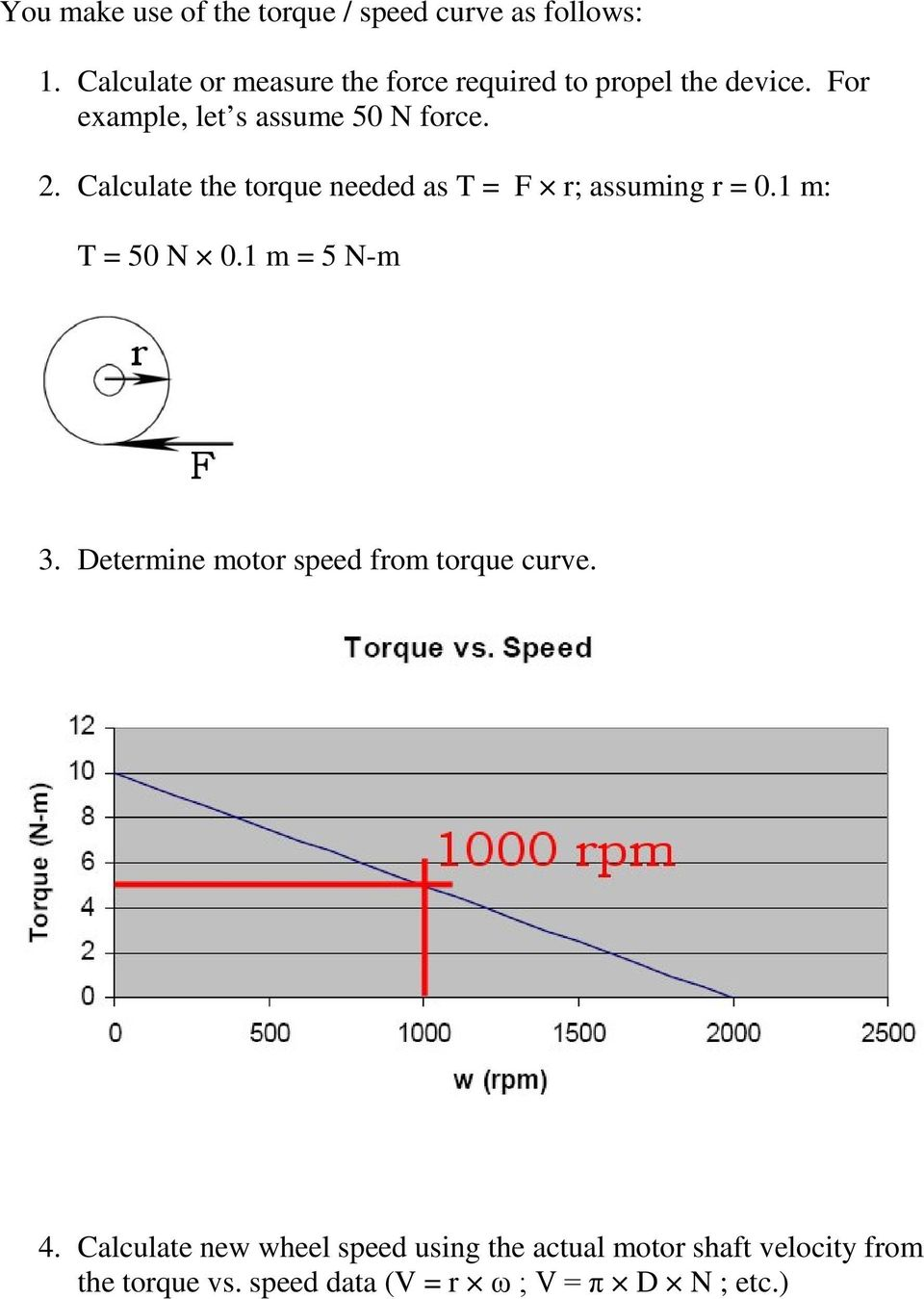 Calculate the torque needed as T = F r; assuming r = 0.1 m: T = 50 N 0.1 m = 5 N-m 3.