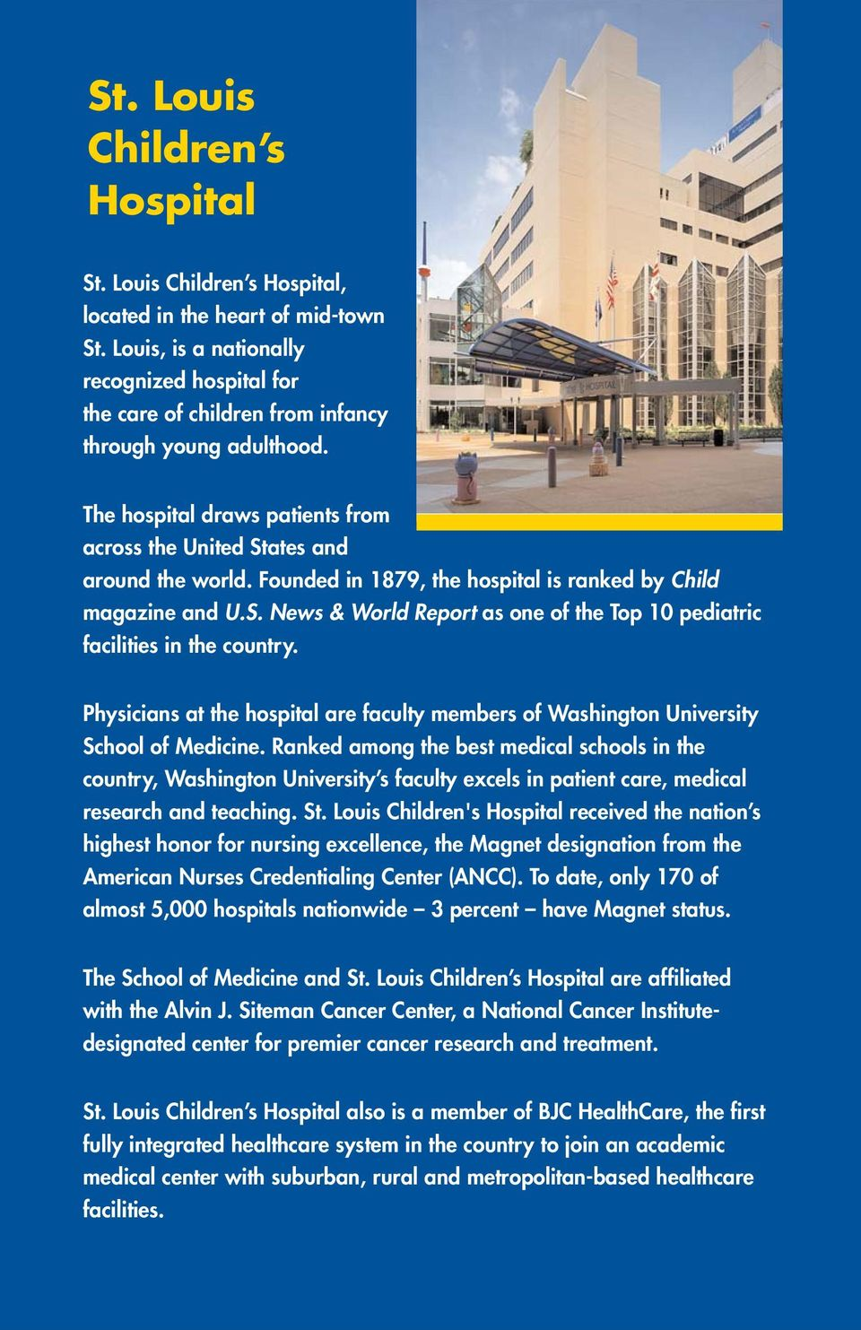 Founded in 1879, the hospital is ranked by Child magazine and U.S. News & World Report as one of the Top 10 pediatric facilities in the country.