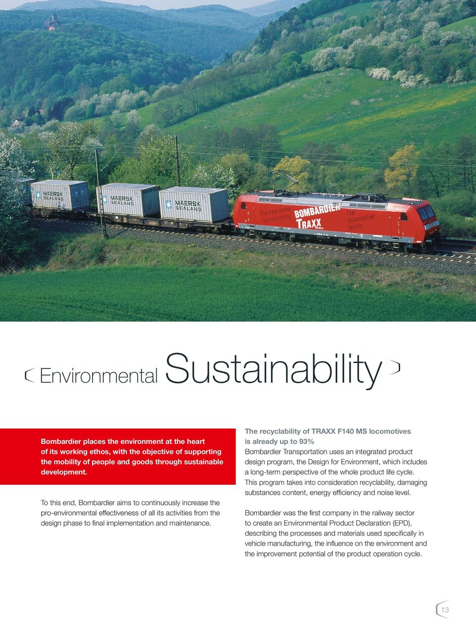 The recyclability of TRAXX F140 MS locomotives is already up to 93% Bombardier Transportation uses an integrated product de sign program, the Design for Environment, which in cludes a long-term
