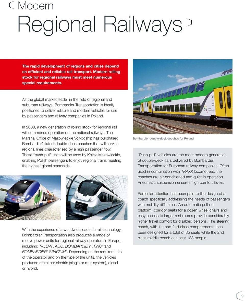 As the global market leader in the field of regional and suburban railways, Bombardier Transportation is ideally positioned to deliver reliable and modern vehicles for use by passengers and railway