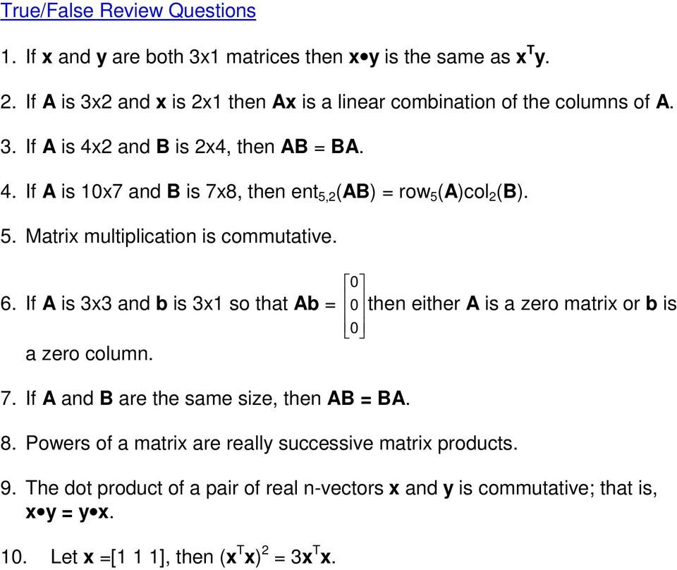 5. Matrix multiplication is commutative. 6. If A is 3x3 and b is 3x1 so that Ab = a zero column. 0 0 0 $ # then either A is a zero matrix or b is 7.